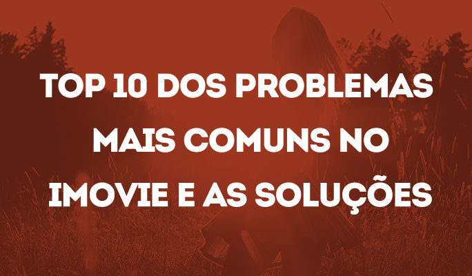 Top 10 dos Problemas Mais Comuns no iMovie e as Soluções
