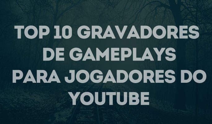 Top 10 Gravadores de Gameplays para Jogadores do YouTube