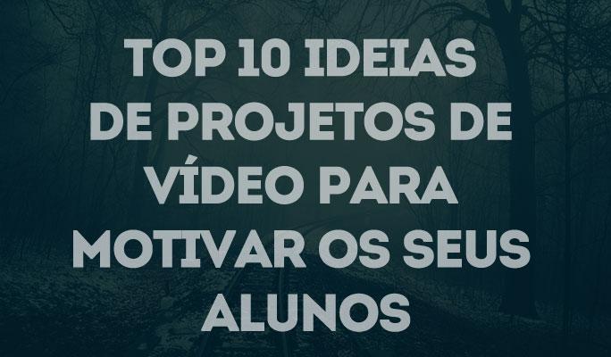 Top 10 Ideias de Projetos de Vídeo para Motivar os Seus Alunos
