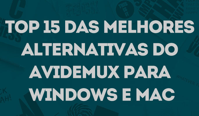 Top 15 das Melhores Alternativas do Avidemux para Windows e Mac