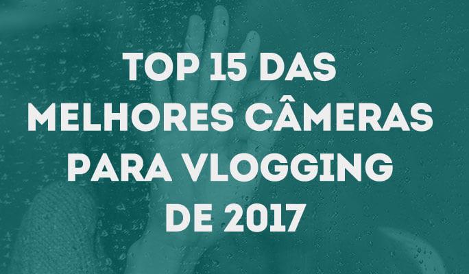 Top 15 das Melhores Câmeras para Vlogging de 2018