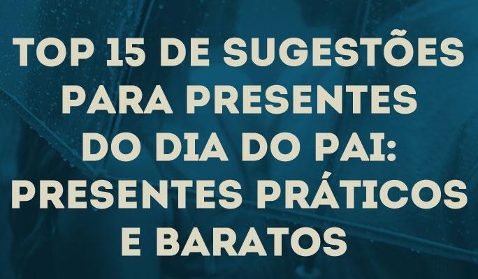 Top 15 de Sugestões para Presentes do Dia do Pai: Presentes Práticos e Baratos