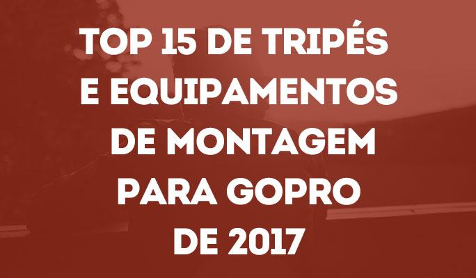 Top 15 de Tripés e Equipamentos de Montagem para GoPro de 2018