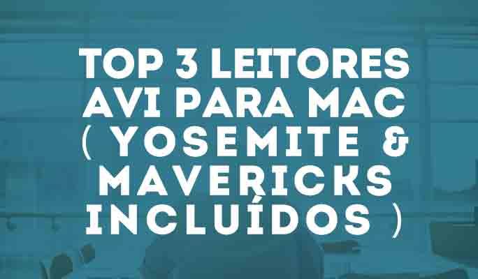 Top 3 Leitores AVI para Mac (Yosemite & Mavericks incluídos)