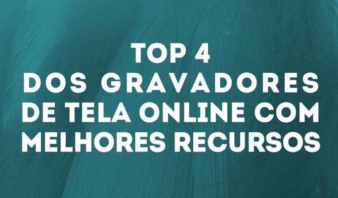 Top 4 dos Gravadores de Tela Online com Melhores Recursos