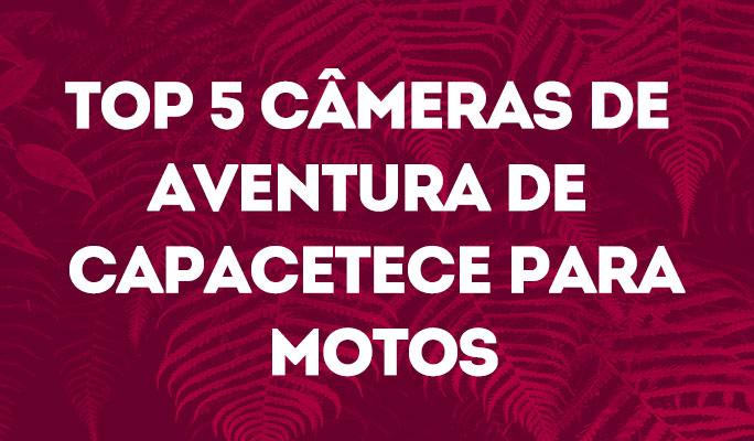 Top 5 Câmeras de Aventura de Capacetece para Motos