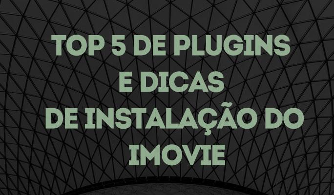 Top 5 de Plugins e Dicas de Instalação do iMovie