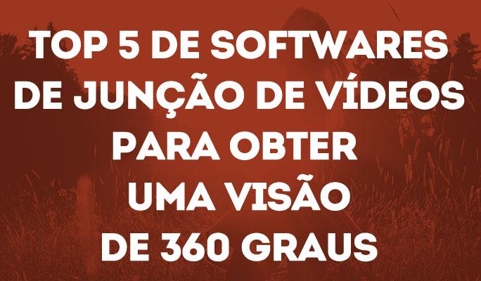 Top 5 de Softwares de Junção de Vídeos para Obter uma Visão de 360 Graus