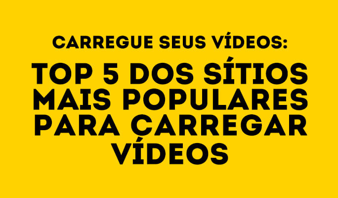 Carregue Seus Vídeos: Top 5 dos Sítios Mais Populares para Carregar Vídeos