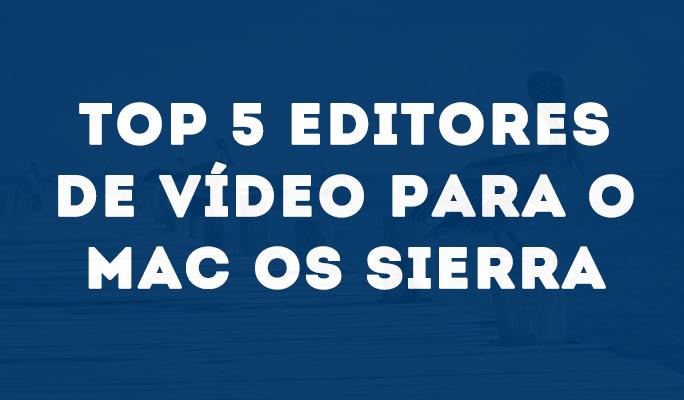 Top 5 Editores de Vídeo para o Mac OS Sierra