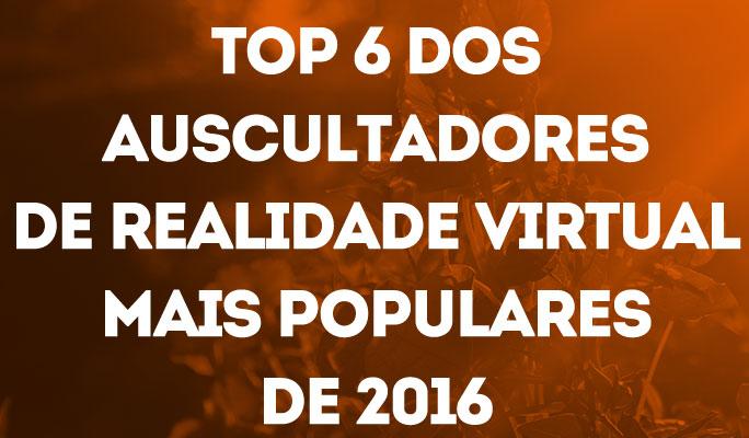 Top 6 dos Auscultadores de Realidade Virtual Mais Populares de 2018