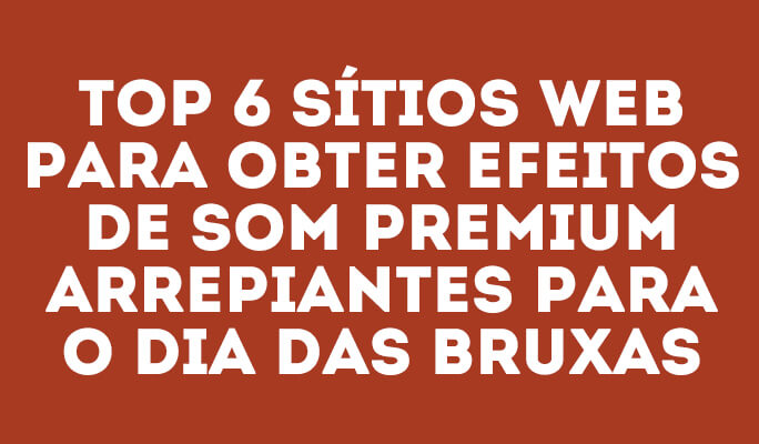 Top 6 Sítios de Efeitos de Som Premium Arrepiantes para o Dia das Bruxas