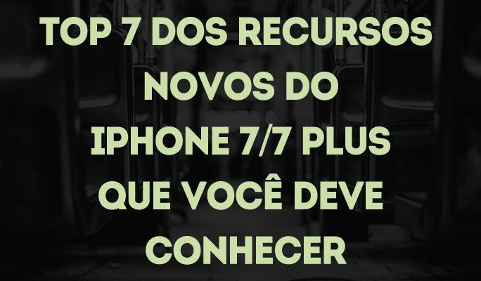 Top 7 dos recursos novos do iPhone 7/7 Plus que você deve conhecer
