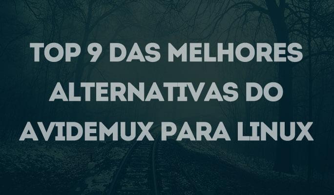 Top 9 das Melhores Alternativas do Avidemux para Linux