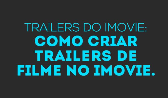Trailers do iMovie: Como criar Trailers de filme no iMovie.