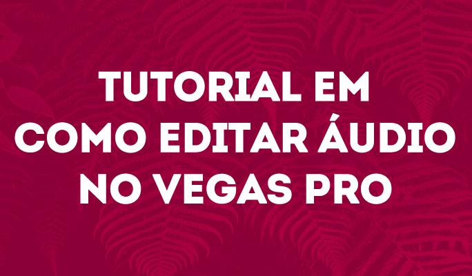 Tutorial em Como Editar Áudio no Vegas Pro