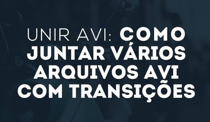 Unir AVI: Como juntar vários arquivos AVI com transições