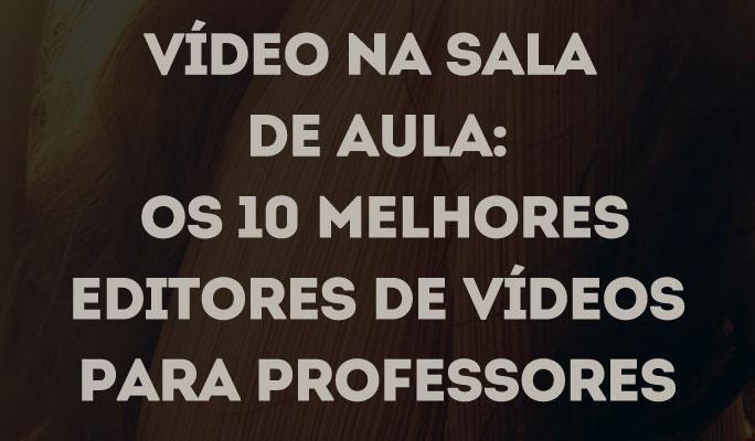 Vídeo na Sala de Aula: Os 10 Melhores Editores de Vídeos para Professores