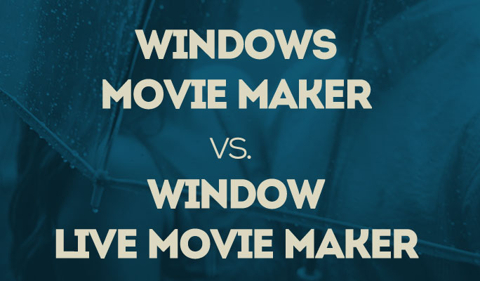 Windows Movie Maker vs. Window Live Movie Maker